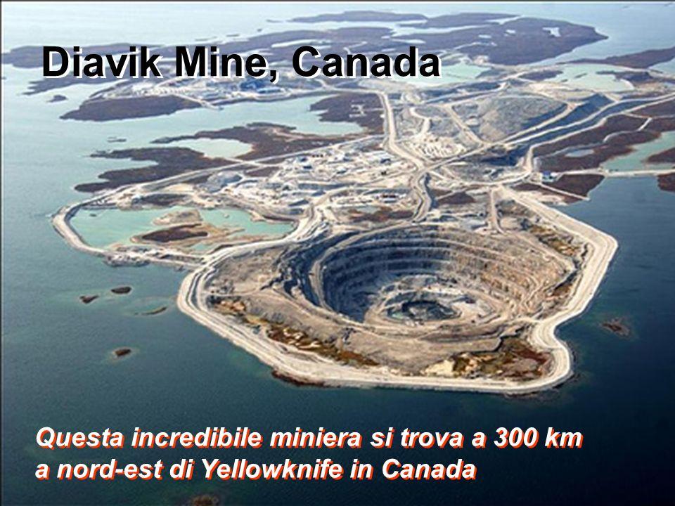 Diavik Mine, Canada Questa incredibile miniera si trova a 300 km a nord-est di Yellowknife in Canada Questa incredibile miniera si trova a 300 km a no