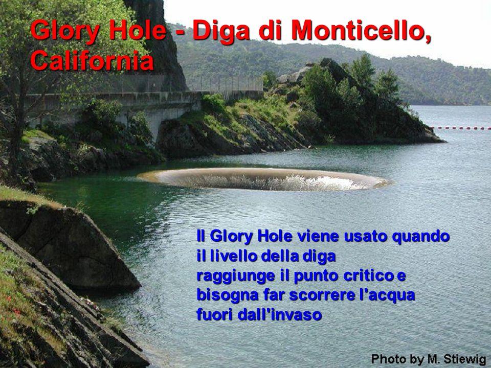 Glory Hole - Diga di Monticello, California Il Glory Hole viene usato quando il livello della diga raggiunge il punto critico e bisogna far scorrere l
