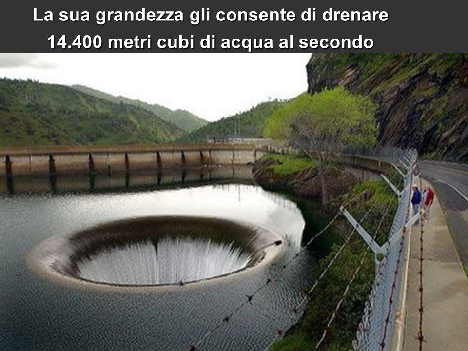 La sua grandezza gli consente di drenare 14.400 metri cubi di acqua al secondo