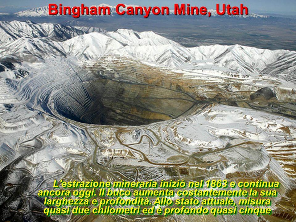 Bingham Canyon Mine, Utah L'estrazione mineraria iniziò nel 1863 e continua ancora oggi. Il buco aumenta costantemente la sua larghezza e profondità.