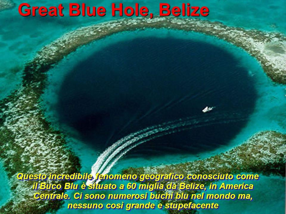 Great Blue Hole, Belize Questo incredibile fenomeno geografico conosciuto come il Buco Blu è situato a 60 miglia da Belize, in America Centrale. Ci so