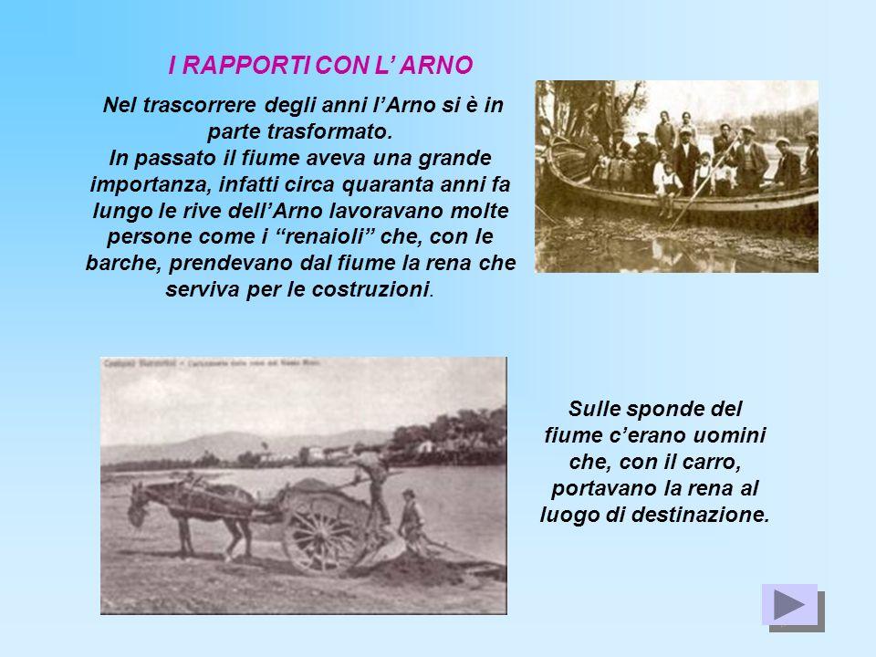 Nel trascorrere degli anni lArno si è in parte trasformato. In passato il fiume aveva una grande importanza, infatti circa quaranta anni fa lungo le r