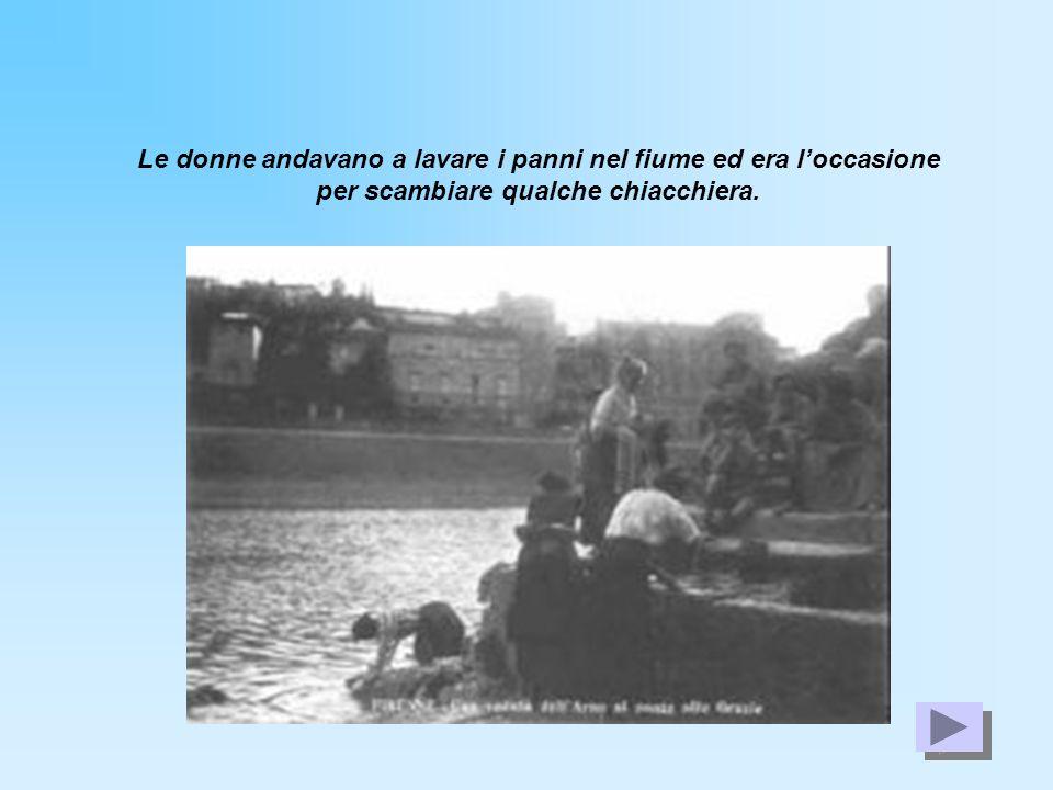 Le donne andavano a lavare i panni nel fiume ed era loccasione per scambiare qualche chiacchiera.