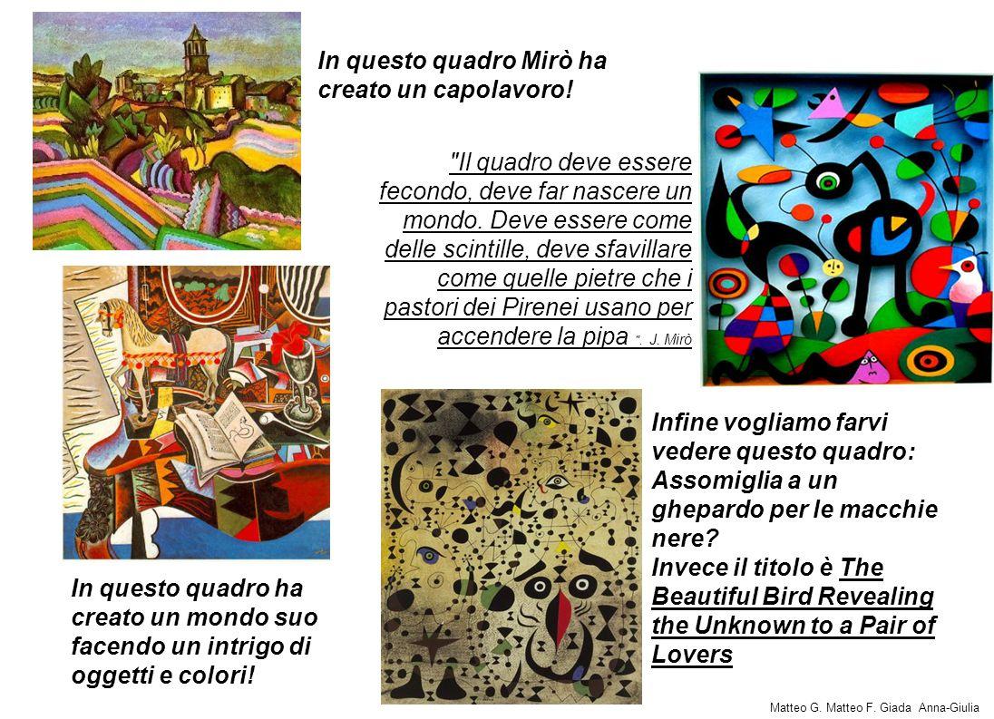 In questo quadro Mirò ha creato un capolavoro! In questo quadro ha creato un mondo suo facendo un intrigo di oggetti e colori!