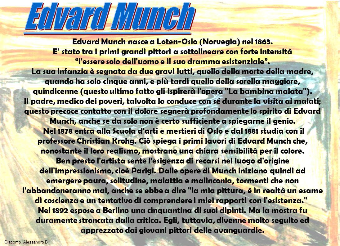 Edvard Munch nasce a Loten-Oslo (Norvegia) nel 1863. E' stato tra i primi grandi pittori a sottolineare con forte intensità l'essere solo dell'uomo e