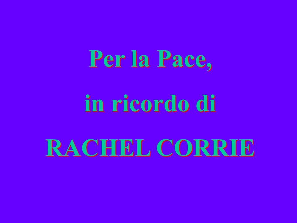 Per la Pace, in ricordo di RACHEL CORRIE Per la Pace, in ricordo di RACHEL CORRIE