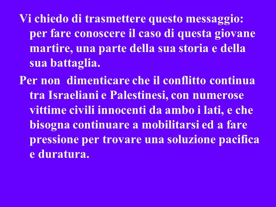 Questo messaggio vuole essere una testimonianza per non dimenticare Rachel, giovane pacifista, che con il suo coraggio voleva fermare le ingiustizie che, ogni giorno, avvengono in Palestina..