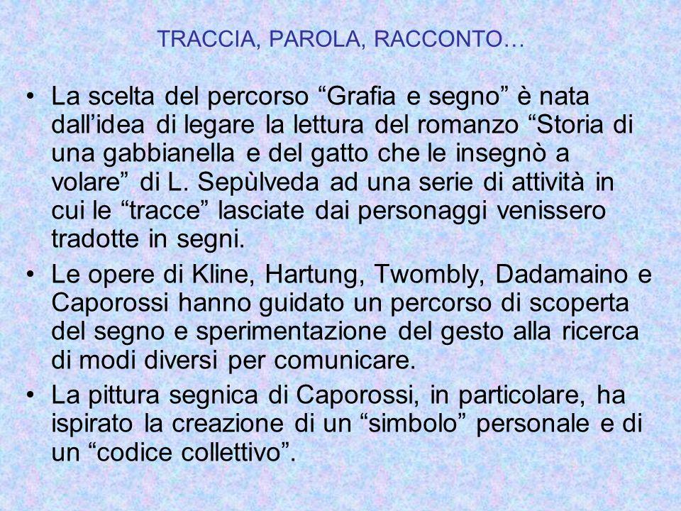 TRACCIA, PAROLA, RACCONTO… La scelta del percorso Grafia e segno è nata dallidea di legare la lettura del romanzo Storia di una gabbianella e del gatt