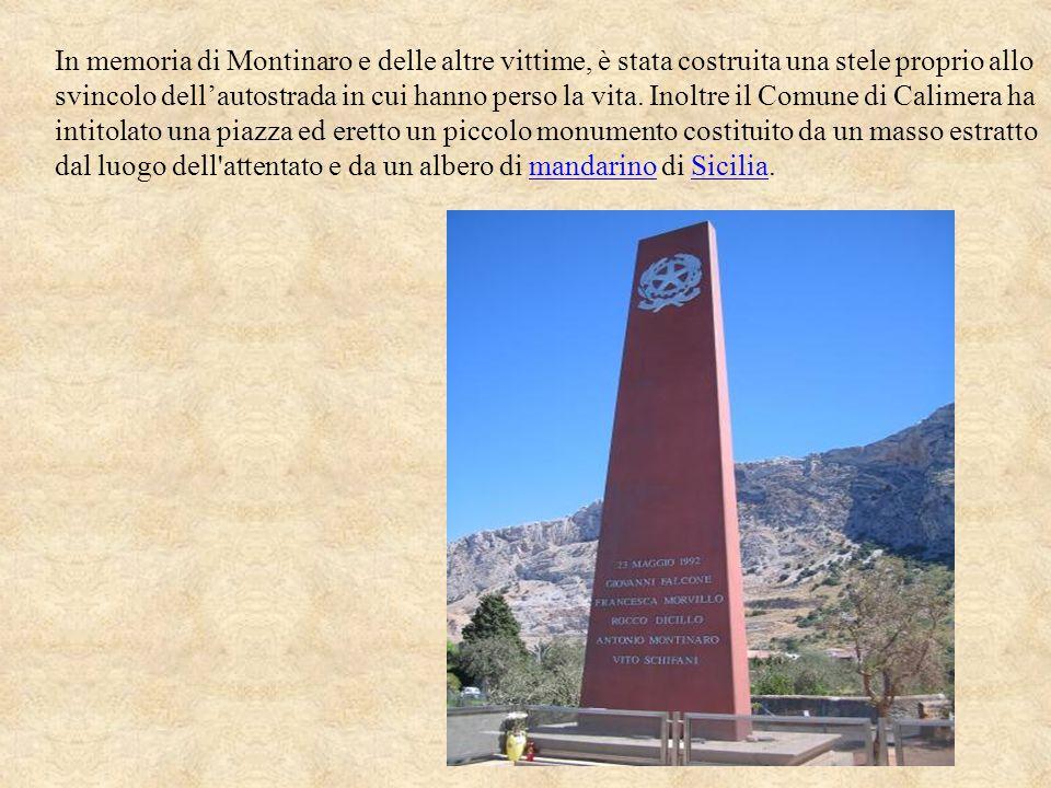 In memoria di Montinaro e delle altre vittime, è stata costruita una stele proprio allo svincolo dellautostrada in cui hanno perso la vita. Inoltre il