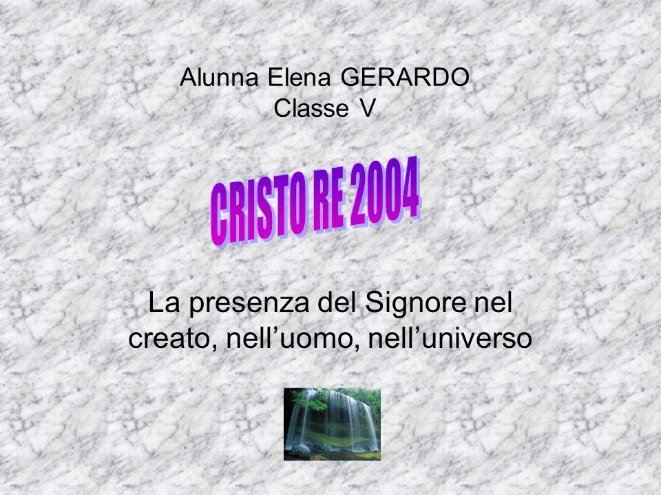 Alunna Elena GERARDO Classe V La presenza del Signore nel creato, nelluomo, nelluniverso