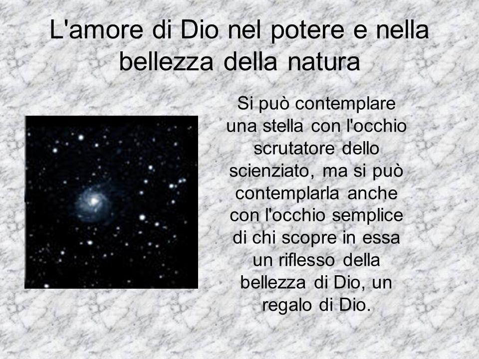L'amore di Dio nel potere e nella bellezza della natura Si può contemplare una stella con l'occhio scrutatore dello scienziato, ma si può contemplarla
