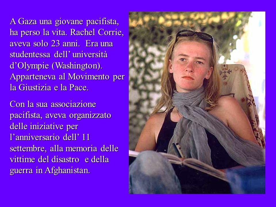 A Gaza una giovane pacifista, ha perso la vita.Rachel Corrie, aveva solo 23 anni.