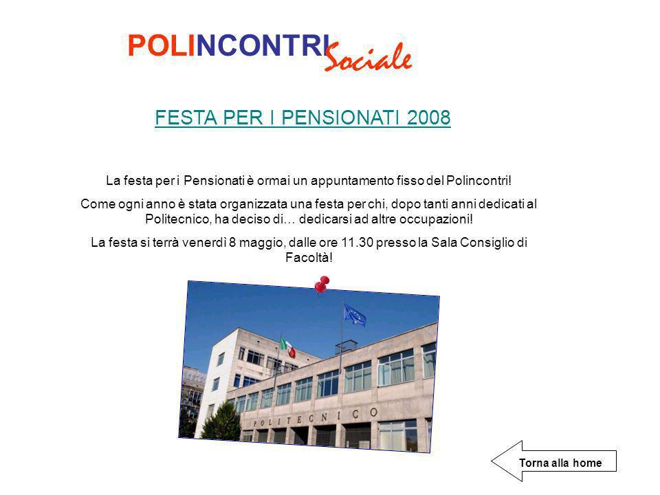 POLINCONTRI Sociale FESTA PER I PENSIONATI 2008 La festa per i Pensionati è ormai un appuntamento fisso del Polincontri.