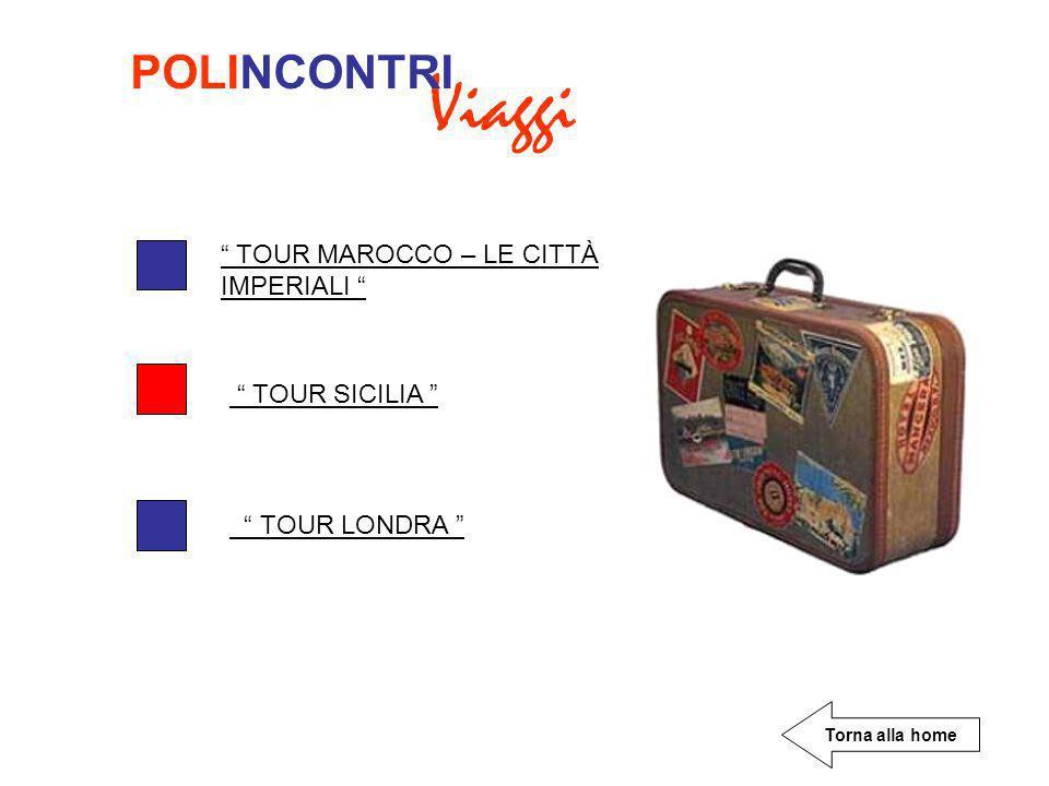 Viaggi POLINCONTRI TOUR MAROCCO – LE CITTÀ IMPERIALI TOUR SICILIA TOUR LONDRA Torna alla home