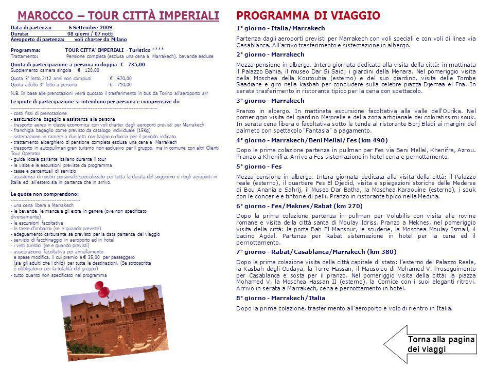 PROGRAMMA DI VIAGGIO 1° giorno - Italia/Marrakech Partenza dagli aeroporti previsti per Marrakech con voli speciali e con voli di linea via Casablanca.