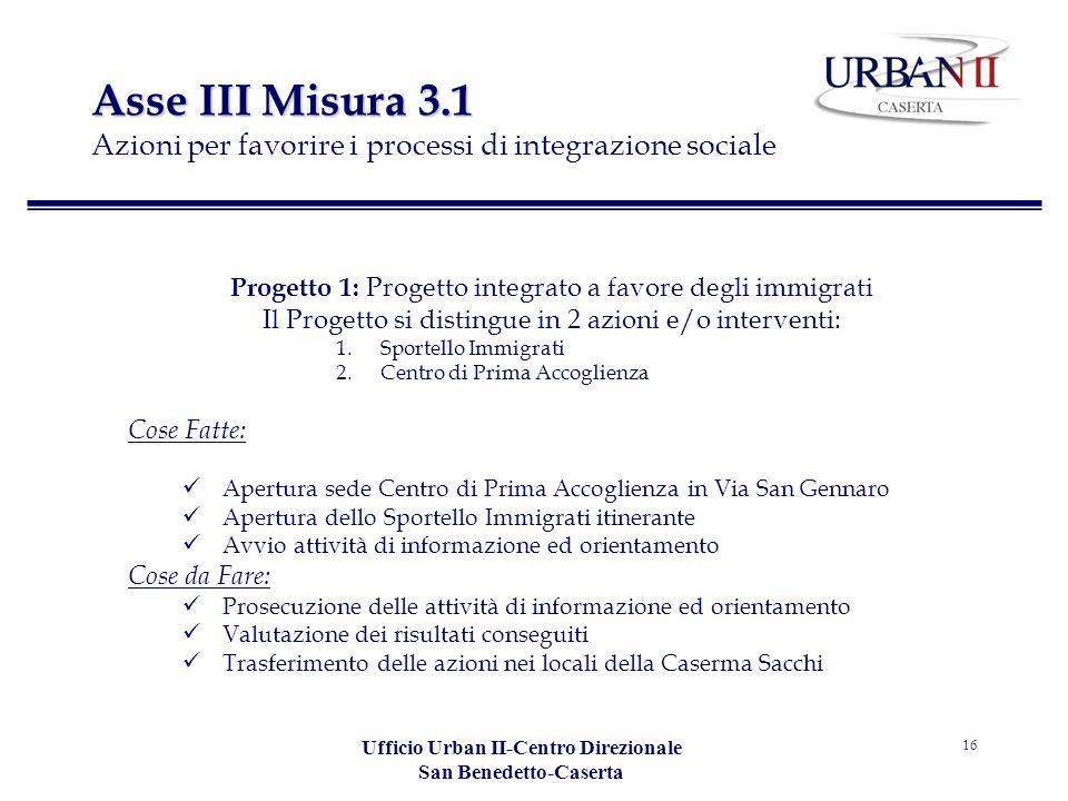 Ufficio Urban II-Centro Direzionale San Benedetto-Caserta 16 Asse III Misura 3.1 Asse III Misura 3.1 Azioni per favorire i processi di integrazione so