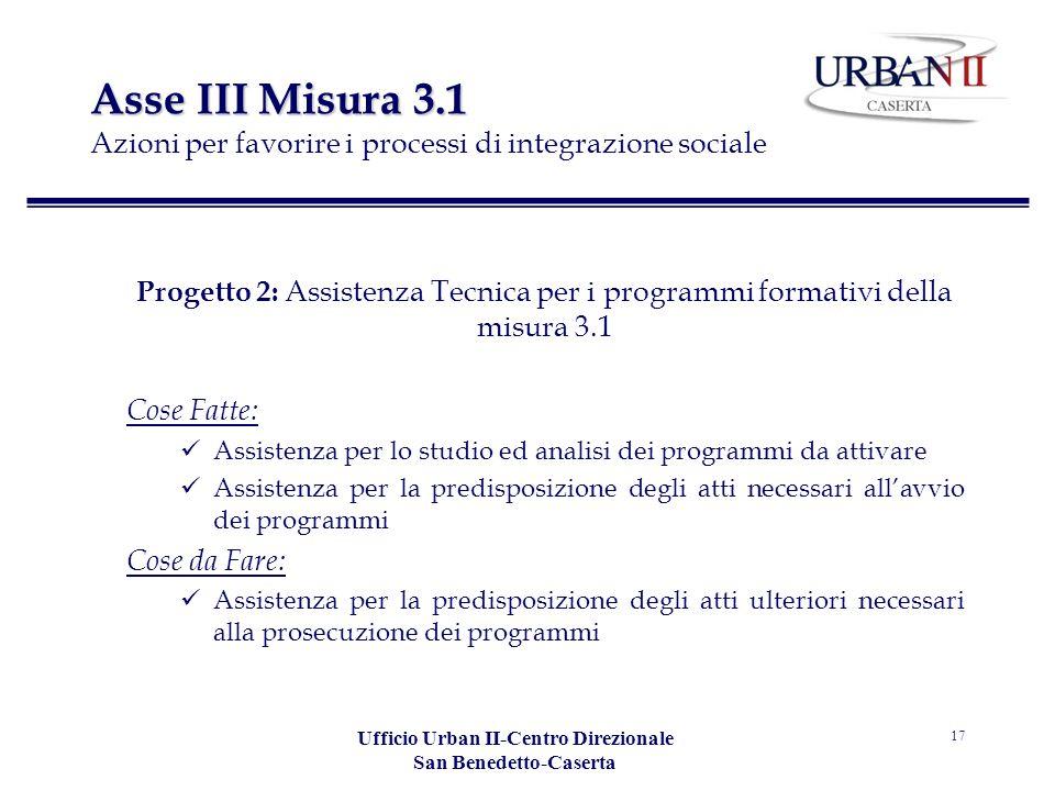 Ufficio Urban II-Centro Direzionale San Benedetto-Caserta 17 Asse III Misura 3.1 Asse III Misura 3.1 Azioni per favorire i processi di integrazione so