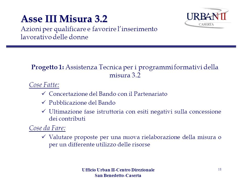 Ufficio Urban II-Centro Direzionale San Benedetto-Caserta 18 Asse III Misura 3.2 Asse III Misura 3.2 Azioni per qualificare e favorire linserimento la