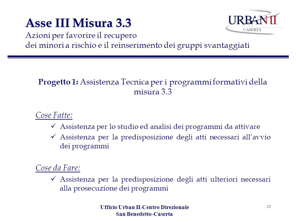 Ufficio Urban II-Centro Direzionale San Benedetto-Caserta 20 Asse III Misura 3.3 Asse III Misura 3.3 Azioni per favorire il recupero dei minori a risc