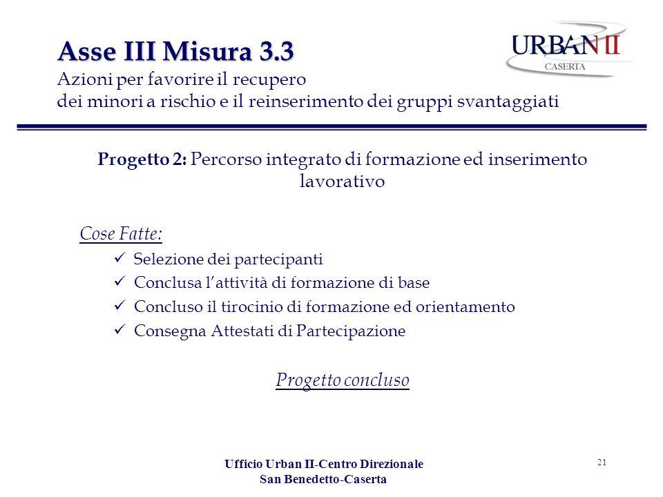 Ufficio Urban II-Centro Direzionale San Benedetto-Caserta 21 Asse III Misura 3.3 Asse III Misura 3.3 Azioni per favorire il recupero dei minori a risc