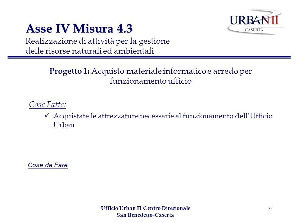 Ufficio Urban II-Centro Direzionale San Benedetto-Caserta 27 Progetto 1: Acquisto materiale informatico e arredo per funzionamento ufficio Cose Fatte: