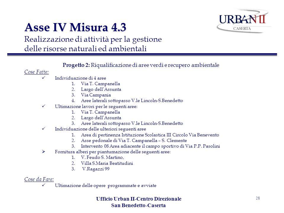 Ufficio Urban II-Centro Direzionale San Benedetto-Caserta 28 Progetto 2: Riqualificazione di aree verdi e recupero ambientale Cose Fatte: Individuazione di 4 aree 1.Via T.
