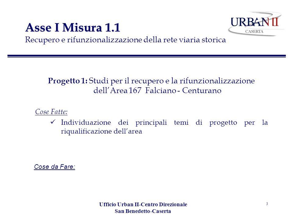 Ufficio Urban II-Centro Direzionale San Benedetto-Caserta 3 Asse I Misura 1.1 Asse I Misura 1.1 Recupero e rifunzionalizzazione della rete viaria stor