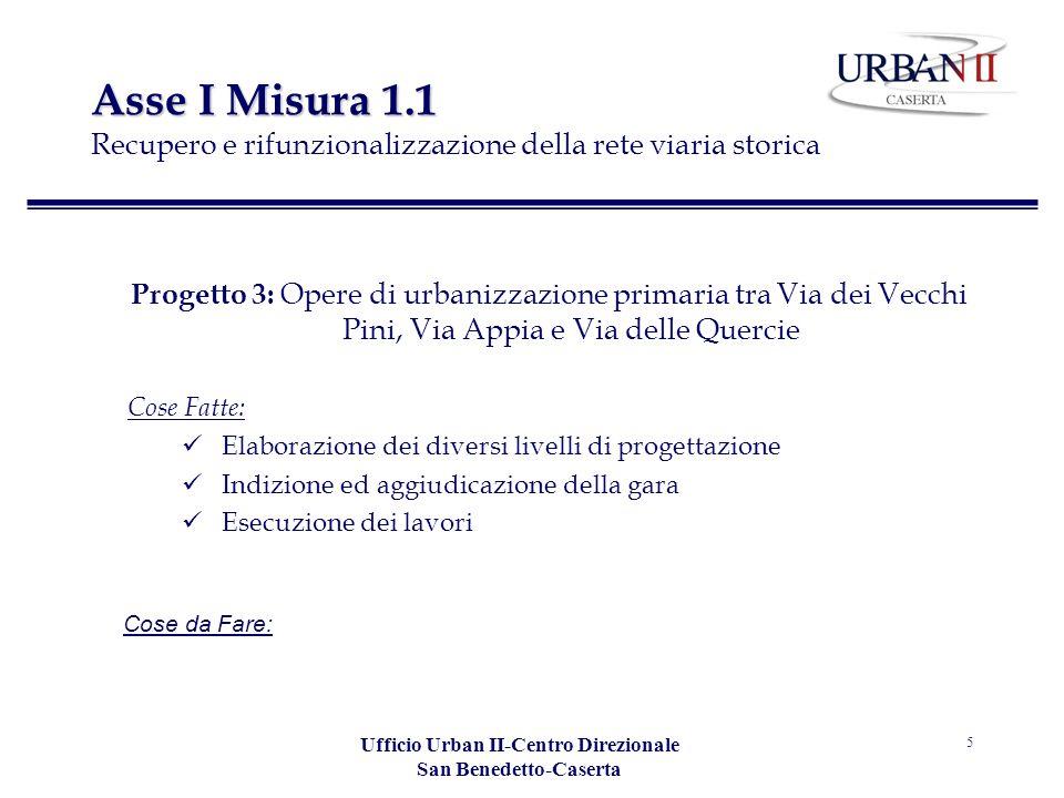 Ufficio Urban II-Centro Direzionale San Benedetto-Caserta 5 Asse I Misura 1.1 Asse I Misura 1.1 Recupero e rifunzionalizzazione della rete viaria stor