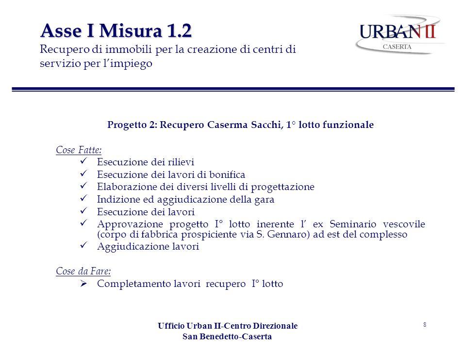 Ufficio Urban II-Centro Direzionale San Benedetto-Caserta 8 Asse I Misura 1.2 Asse I Misura 1.2 Recupero di immobili per la creazione di centri di ser