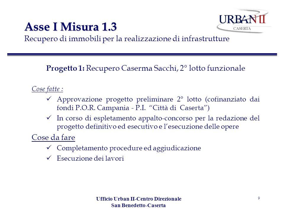 Ufficio Urban II-Centro Direzionale San Benedetto-Caserta 9 Asse I Misura 1.3 Asse I Misura 1.3 Recupero di immobili per la realizzazione di infrastru