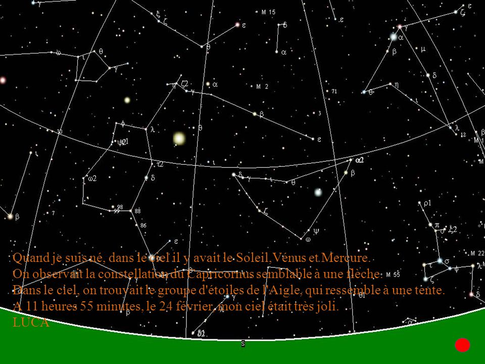 Quand je suis né, le 26 août à 15 heures 30 minutes, dans le ciel, au nord- est, on trouvait la planète Vénus.
