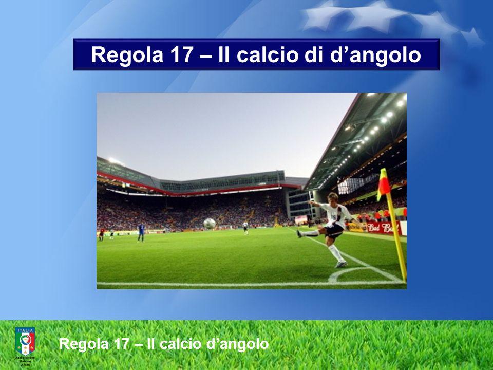 Regola 17 – Il calcio dangolo Regola 17 – Il calcio di dangolo