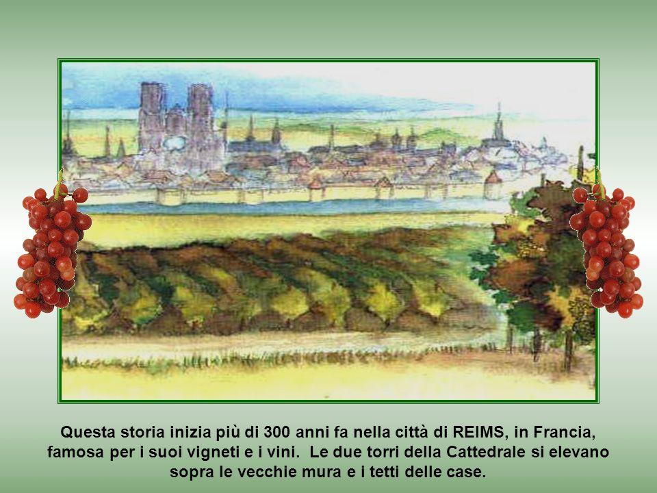 Questa storia inizia più di 300 anni fa nella città di REIMS, in Francia, famosa per i suoi vigneti e i vini.