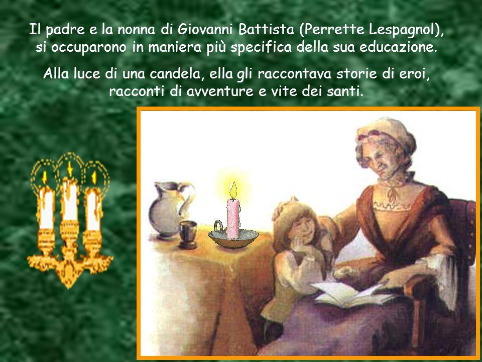 Il padre e la nonna di Giovanni Battista (Perrette Lespagnol), si occuparono in maniera più specifica della sua educazione.