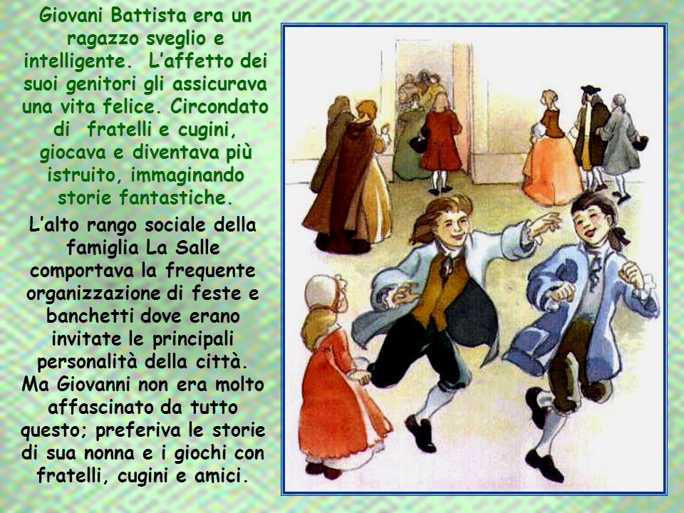 Il padre e la nonna di Giovanni Battista (Perrette Lespagnol), si occuparono in maniera più specifica della sua educazione. Alla luce di una candela,