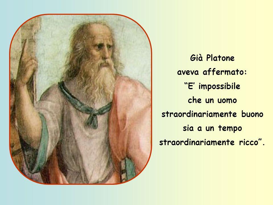 Paolo, lApostolo, scriveva: Coloro che vogliono arricchire cadono nella tentazione, nel laccio e in molte bramosie insensate e funeste, che fanno affo