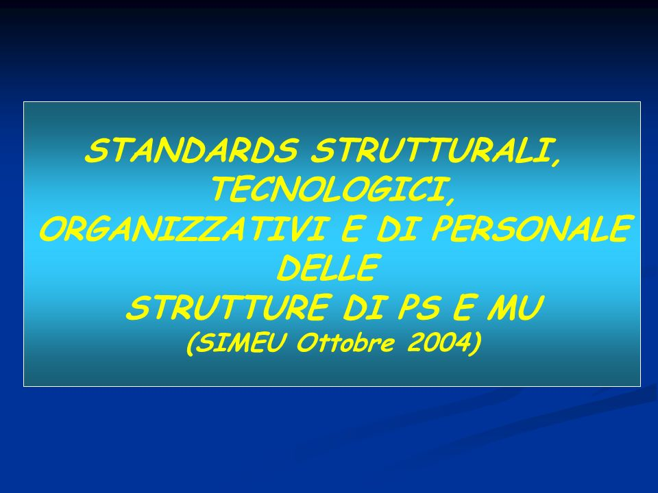 STANDARDS STRUTTURALI, TECNOLOGICI, ORGANIZZATIVI E DI PERSONALE DELLE STRUTTURE DI PS E MU (SIMEU Ottobre 2004)