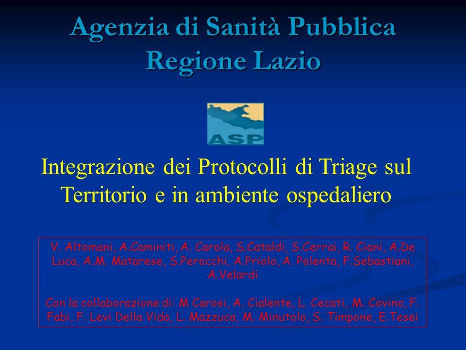 Agenzia di Sanità Pubblica Regione Lazio Integrazione dei Protocolli di Triage sul Territorio e in ambiente ospedaliero V. Altomani, A.Caminiti, A. Ca