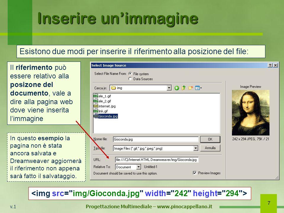 v.1 Progettazione Multimediale – www.pinocappellano.it 7 Inserire unimmagine Esistono due modi per inserire il riferimento alla posizione del file: Il