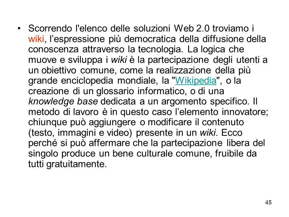 45 Scorrendo l elenco delle soluzioni Web 2.0 troviamo i wiki, lespressione più democratica della diffusione della conoscenza attraverso la tecnologia.