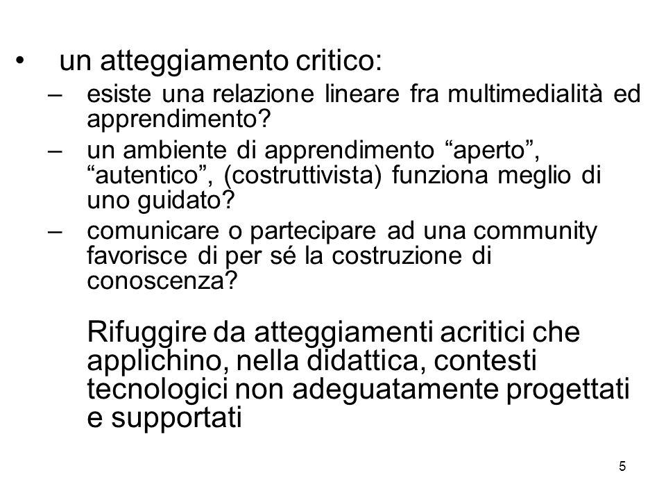 5 un atteggiamento critico: –esiste una relazione lineare fra multimedialità ed apprendimento? –un ambiente di apprendimento aperto, autentico, (costr