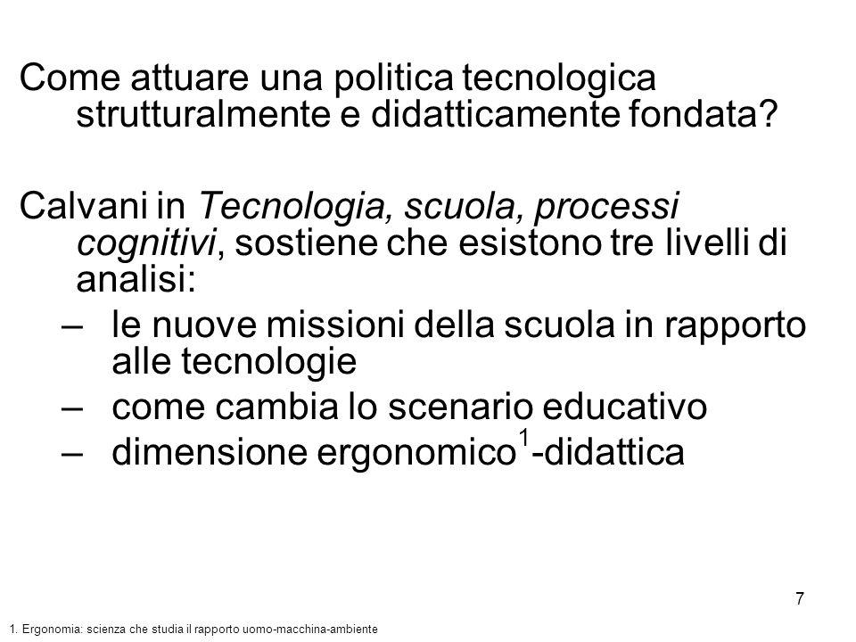 7 Come attuare una politica tecnologica strutturalmente e didatticamente fondata? Calvani in Tecnologia, scuola, processi cognitivi, sostiene che esis