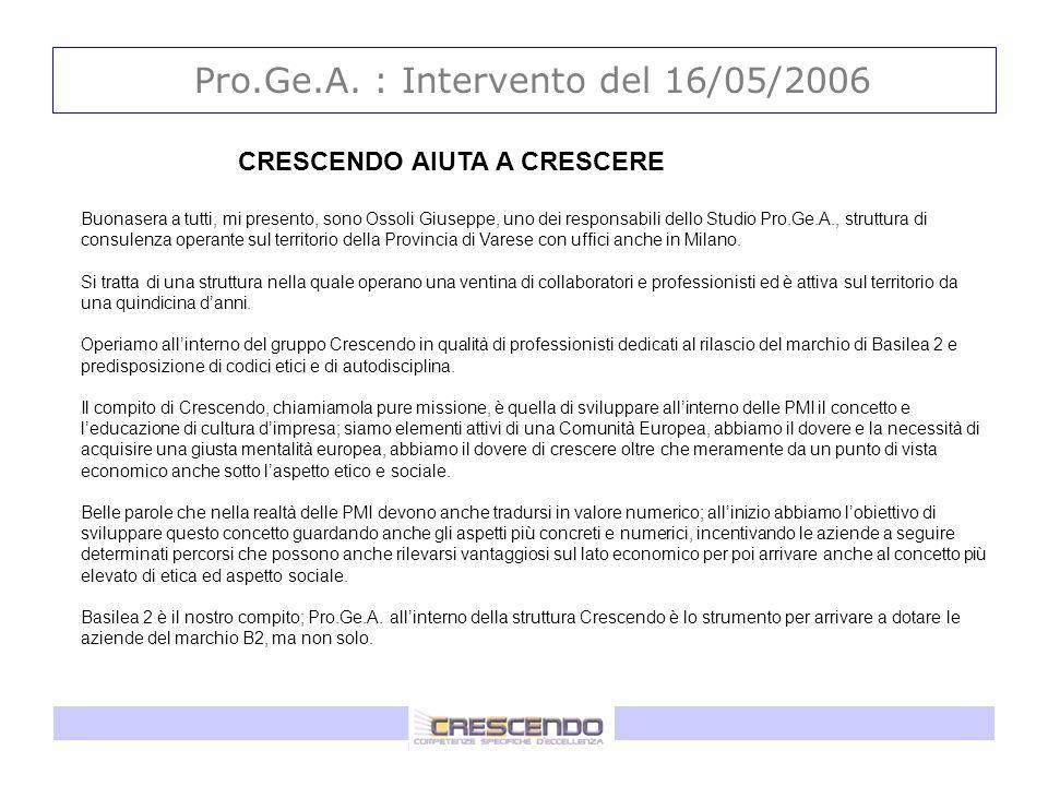 Pro.Ge.A. : Intervento del 16/05/2006 CRESCENDO AIUTA A CRESCERE Buonasera a tutti, mi presento, sono Ossoli Giuseppe, uno dei responsabili dello Stud