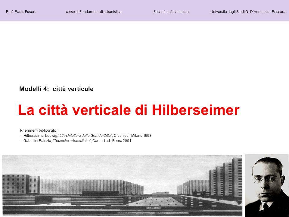 Modelli 4: città verticale La città verticale di Hilberseimer Prof. Paolo Fusero corso di Fondamenti di urbanistica Facoltà di Architettura Università