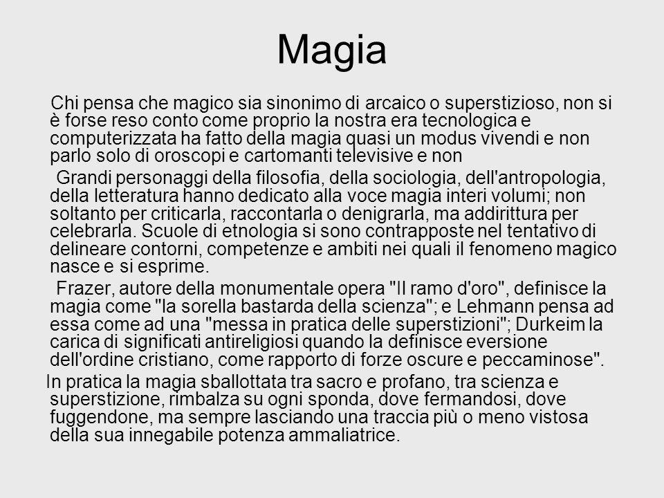 Magia Chi pensa che magico sia sinonimo di arcaico o superstizioso, non si è forse reso conto come proprio la nostra era tecnologica e computerizzata