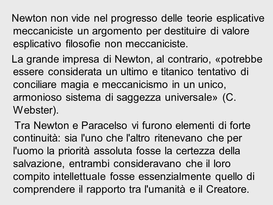 Newton non vide nel progresso delle teorie esplicative meccaniciste un argomento per destituire di valore esplicativo filosofie non meccaniciste. La g