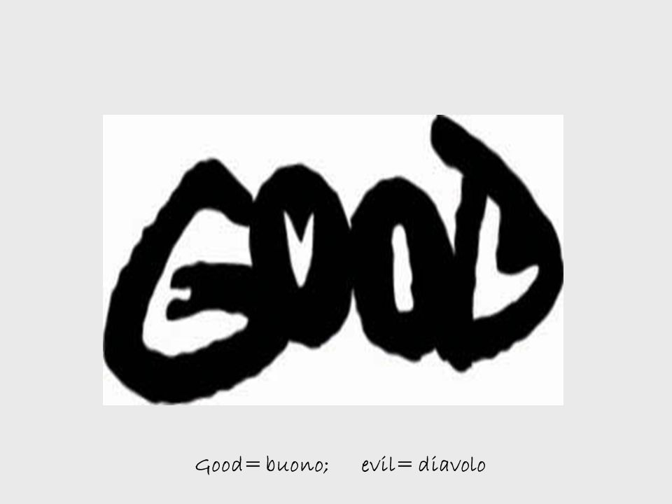 Good= buono; evil= diavolo