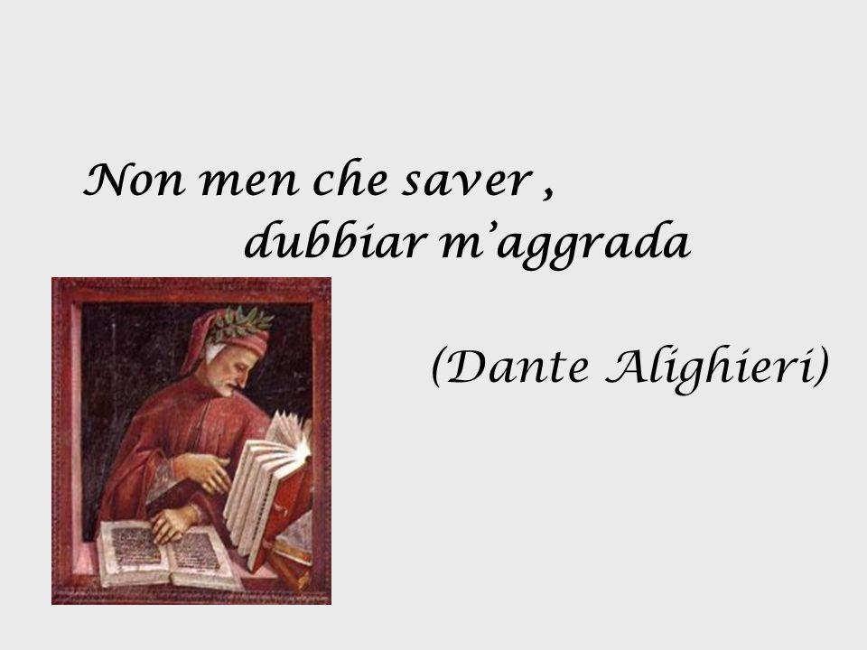 Non men che saver, dubbiar maggrada (Dante Alighieri)