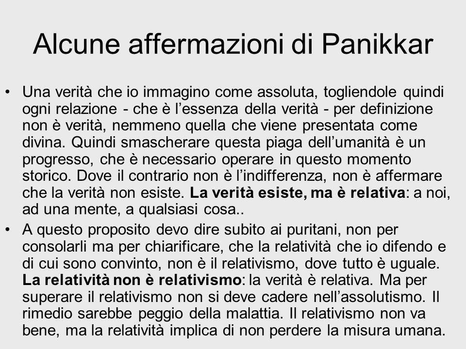 Alcune affermazioni di Panikkar Una verità che io immagino come assoluta, togliendole quindi ogni relazione - che è lessenza della verità - per defini