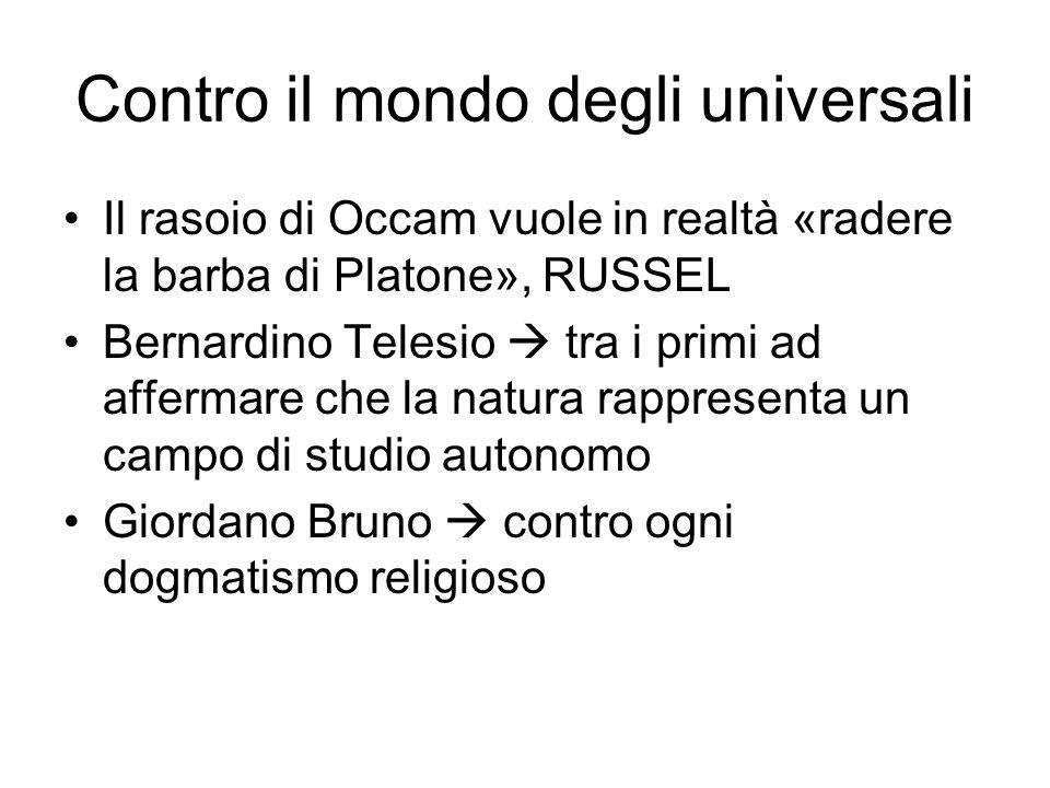 Contro il mondo degli universali Il rasoio di Occam vuole in realtà «radere la barba di Platone», RUSSEL Bernardino Telesio tra i primi ad affermare c